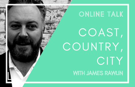 Online Talk // Coast, Country, City with James Rawlin